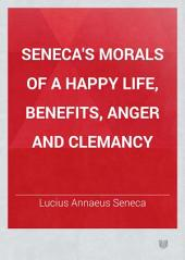 Seneca's Morals of a Happy Life, Benefits, Anger and Clemancy