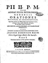 Pii 2. p. m. olim Aeneae Sylvii Piccolominei ... Orationes politicae, et ecclesiasticae. Quarum multas ex mss. codd. nunc primum eruit; reliquas hinc inde dispersas collegit, & ad mss. codd. recensuit, argumentis, adnotationibus, et praefatione exornavit, atque appendice aliarum lucubrationum ineditarum auxit Joannes Dominicus Mansi ... Pars 1. [-3.]: Orationes habitas in vita privata continens, Volume 1