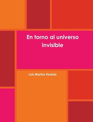 En Torno Al Universo Invisible