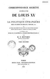 Correspondance secrète inédite de Louis XV sur la politique étrangère, avec le Comte de Broglie, Tercier, etc., et autres documents relatifs au ministère secret ... et précédés d'une étude sur le caractère et la politique personnelle de Louis XV: Volume1