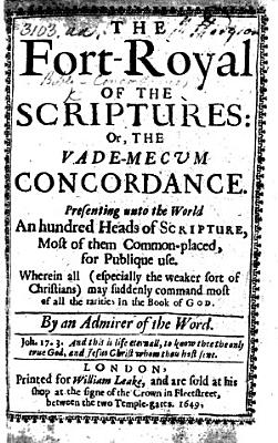 The Fort Royal of the Scriptures  Or  the Vade Mecum Concordance  Presenting Unto the World an Hundred Heads of Scripture  Most of Them Common placed     By an Admirer of the Word  Jo  Hart    With a Preface by Patrick Forbes  and Christopher Love