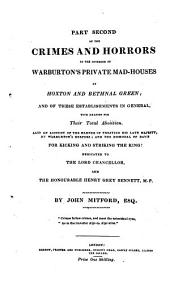 A Description of the Crimes and Horrors in the Interior of Warburton's Private Mad-Houses at Hoxton and Bethnal Green: And of These Establishments in General with Reasons for Their Total Abolition, Volume 2