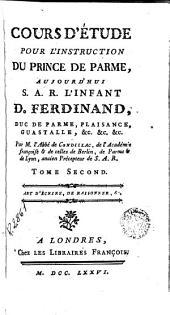 Cours d'étude pour l'instruction du Prince de Parme, 2: aujourd'hui S.A.R. l'Infant D. Ferdinand, duc de Parme ...