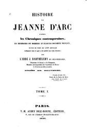 Histoire de Jeanne d'Arc: d'après les chroniques contemporaines, les recherches des modernes et plusieurs documents nouveaux, suivie de près de 1,200 articles indiquant tout ce qui a été publié sur cette héroïne, Volume1