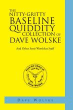 The Nitty Gritty Baseline Quiddity Collection of Dave Wolske PDF