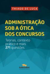 Administração sob a ótica dos concursos: Teorias, contexto prático e mais 271 questões