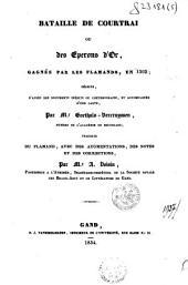 Bataille de Courtrai, ou Des éperons d'or, gagnée par les Flamands, en 1302: décrite, d'après des documents inédits ou contemporains, ...