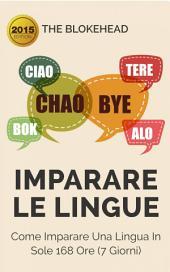 Imparare le lingue: Come imparare una lingua in sole 168 ore (7 giorni)