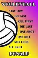 Volleyball Stay Low Go Fast Kill First Die Last One Shot One Kill Not Luck All Skill Donald PDF