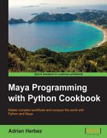 Maya Programming with Python Cookbook PDF