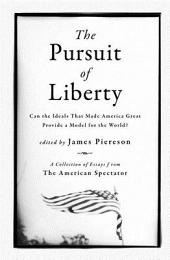 The Pursuit of Liberty: Can the Ideals that Made America Great Provide a Model for the World?