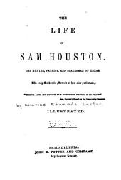 The Life of Sam Houston: The Hunter, Patriot, and Statesman of Texas