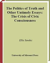 The Politics of Truth and Other Untimely Essays: The Crisis of Civic Consciousness
