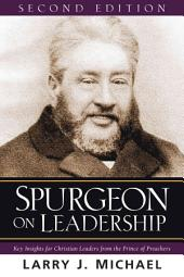 Spurgeon on Leadership: Key Insights for Christian Leaders from the Prince of Preachers
