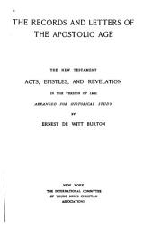 The Records and Letters of the Apostolic Age: The New Testament. Acts, Epistles, and Revelation, in the Version of 1881