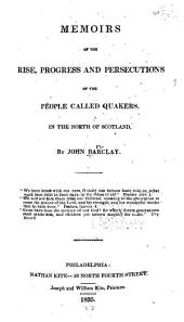 Memoirs of the Rise, Progress and Persecutions of the People Called Quakers: In the North of Scotland
