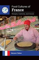 Food Cultures of France  Recipes  Customs  and Issues PDF