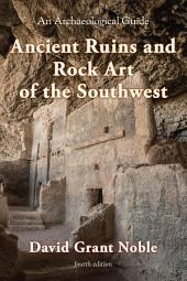 Ancient Ruins and Rock Art of the Southwest: An Archaeological Guide, Edition 4