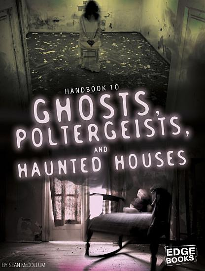 Handbook to Ghosts  Poltergeists  and Haunted Houses PDF