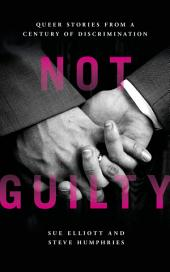 Not Guilty: Queer Stories from a Century of Discrimination