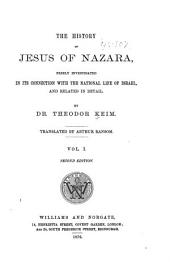 The History of Jesus of Nazara: Considered in Its Connection with the National Life of Israel, and Related in Detail, Volume 1