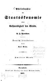 Philosophie der Staatsökonomie oder Nothwendigkeit des Elends: Von P. J. Proudhon. Deutsch bearbeitet von Karl Grün, Band 2