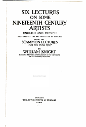 Six Lectures on Some Nineteenth Century Artists, English and French, Delivered at the Art Institute of Chicago: Being the Scammon Lectures for the Year 1907