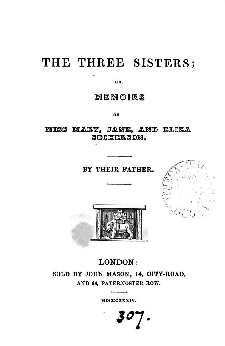 The three sisters; or, Memoirs of miss Mary, Jane, and Eliza Seckerson, by their father (A.B. Seckerson).