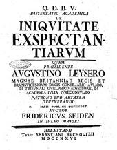 Dissertatio academica De iniquitate exspectantiarum quam praesidente Augustino Leysero ... d. Maii publice defendet auctor Fridericus Seiden ..