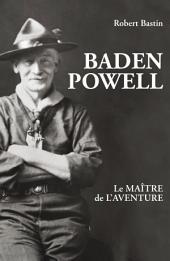 Baden Powell : Le maître de l'aventure