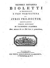 Victorius Bernardus Bioletti a Mexenilio e Padi præfectura ut juris pro-doctor renunciaretur publice disputabat in Taurinensi Academia anno 1809. die 12. julii hora 6. pomeridiana: Issue 4