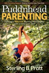 Pudd'nhead Parenting: Forming a Positive Working Relationship with a Child with ADD