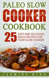 Paleo Slow Cooker Cookbook  25 Easy And Delicious Paleo