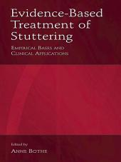 Evidence-Based Treatment of Stuttering: Empirical Bases and Clinical Applications