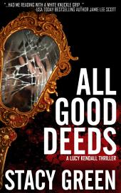 All Good Deeds (Lucy Kendall #1): Lucy Kendall Thriller Series