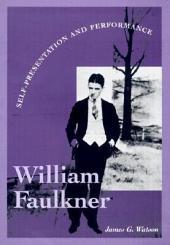 William Faulkner: Self-Presentation and Performance