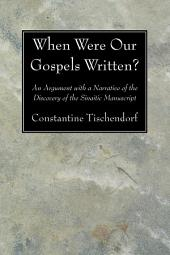 When Were Our Gospels Written?: An Argument with a Narrative of the Discovery of the Sinaitic Manuscript