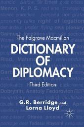 The Palgrave Macmillan Dictionary of Diplomacy: Edition 3