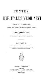 Fontes iuris italici medii aevi, in usum academicum: Collegit, prolegomena praemisit, glossarium addidit Guido Padelletti ... | ..., Volume 1
