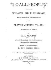 """To All People"": Comprising Sermons, Bible Readings, Temperance Addresses, and Prayer-meeting Talks, Delivered in the Boston Tabernacle"