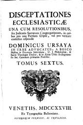 Disceptationes ecclesiasticae: una cum resolutionibus, seu iudicatis sacrarum congregationum, in quibus pro una partium scripsit, vel pro veritate consultus respondit