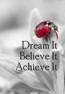 Dream It  Believe It  Achieve It  Book
