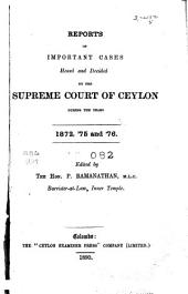 Reports of Important Cases Heard and Determined by the Supreme Court of Ceylon ...: 1872, '75 and '76. 1890