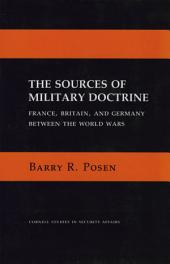 The Sources of Military Doctrine: France, Britain, and Germany Between the World Wars