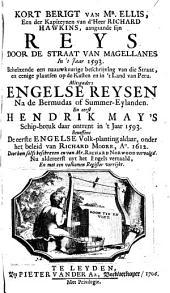 Kort berigt van mr. Ellis, een der kapiteynen van d'heer Richard Hawkins, aangaande sijn reys door de Straat van Magellanes in 't jaar 1593: behelzende een naauwkeurige beschrijving van die Straat, en eenige plaatsen op de kusten en in 't land van Peru : mitsgaders Engelse reysen na de Bermudas of Summer-eylanden : en eerst Hendrik May's schip-breuk daar ontrent in 't jaar 1593 : beneffens de eerste Engelse volks-planting aldaar, onder het beleid van Richard Moore, A°. 1612