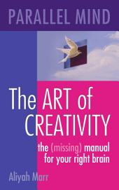 Parallel Mind, The Art of Creativity: The Missing Manual for Your Right Brain