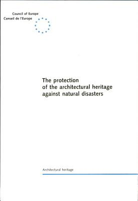 The Protection of the Architectural Heritage Against Natural Disasters PDF