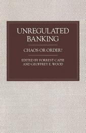 Unregulated Banking: Chaos or Order?