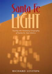 Santa Fe Light: Touring the Visionary Geography of Santa Fe, New Mexico