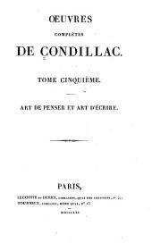 Oeuvres complétes de Condillac: Art de penser et art d'écrire